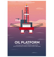 oil platform poster sea oil exploration vector image