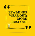 Inspirational motivational quote Few minds wear vector image