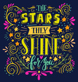 Stars they shine for you Quote Hand drawn vintage vector image vector image