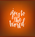 joy to the world hand drawn lettering quote vector image