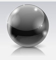 black glass ball 3d shiny sphere vector image