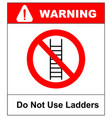 do not use ladder no ladders prohibition sign vector image