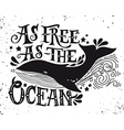 As free as the ocean Quote Hand drawn vintage wit vector image