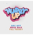 Hurry Up Mega Salle Till Friday Comic Lettering vector image