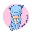 sore throat sick cute kitten of vector image