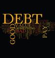 good debt vs bad debt text background word cloud vector image