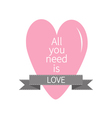 All You Need is Love Lettering with pink heart and vector image