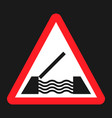 drawbridge ahead sign flat icon vector image