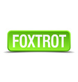 Foxtrot green 3d realistic square isolated button vector image