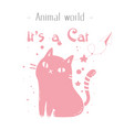 animal world its a cat pink cat background vector image