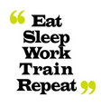 eat sleep work train repeat vector image