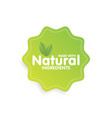made with natural ingredients eco green label vector image