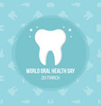 world oral health day card vector image