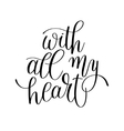 with all my heart handwritten calligraphy vector image