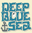 Deep blue ocean Nautical quote Hand drawn vintage vector image