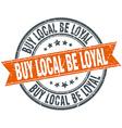 buy local be loyal round orange grungy vintage vector image