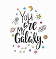 you are my galaxy quote typography lettering vector image