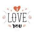 hand drawn lettering inscription with i love you vector image