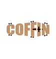 Text in form of coffin Logo emblem for the funeral vector image