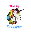 trust me i am a unicorn unicorn head isolated on vector image