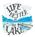 Life is better at the lake hand-lettering sign vector image