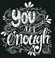 You are enough Inspirational love quote Hand drawn vector image vector image