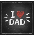 Happy Father Day Card - hand drawn chalk letter on vector image vector image