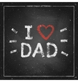 I love Dad - hand painted quote with red heart on vector image vector image