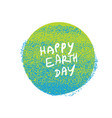 happy earth day grunge earth planet symbol grunge vector image