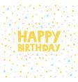 happy birthday card design with confetti vector image