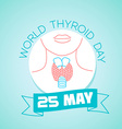 25 may World Thyroid Day vector image