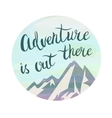 Mountains and phrase Adventure is out there in the vector image