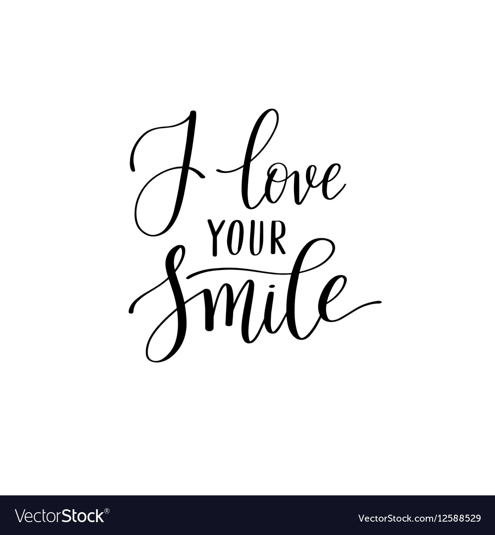 I love your smile black and white hand written vector