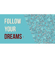 Follow your dreams quote poster design vector image