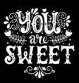 You are sweet Hand lettering in wreath with vector image