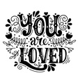 You are loved Hand lettering with decoration vector image