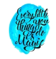 Every Little Thing You Do Is Magic Hand drawn vector image