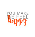 You make me feel Happy phrase in handmade vector image