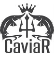 caviar emblem with sturgeons crown and trident vector image