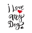 I Love My Dog Hand drawn lettering isolated on vector image