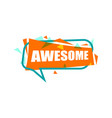 Awesome speech bubble with expression text vector image