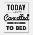 Retro motivational quote Today has been cancelled vector image