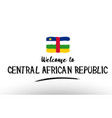 welcome to central african republic country flag vector image