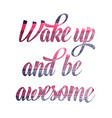 Watercolor motivational quote Wake up and be vector image