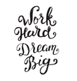 Work Hard Dream Big Hand drawn lettering isolated vector image