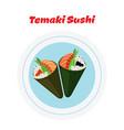 temaki on platetemaki set sushi tuna salmon vector image