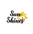 sun shines lettering vector image