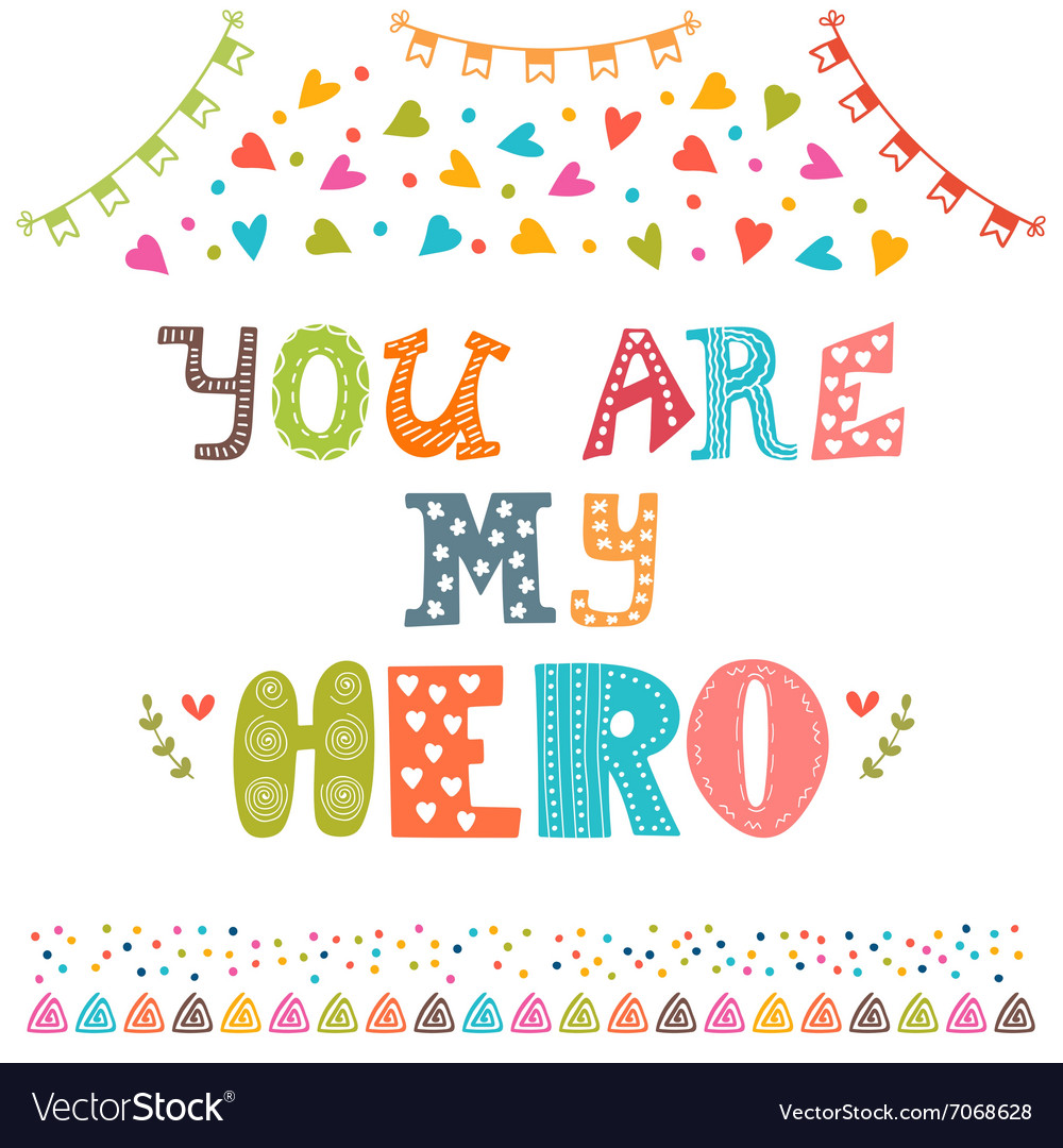You are my hero cute greeting card with funny vector
