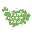 Happy Patrick day Green Paintbrush trail Clover vector image
