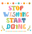 Stop wishing start doing Inspirational vector image